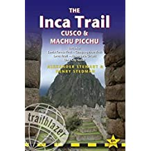 The Inca Trail, Cusco & Machu Picchu: Includes Santa Teresa Trek, Choquequirao Trek, Lares Trail, Ausangate Circuit & Lima City Guide