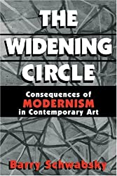 The Widening Circle: The Consequences of Modernism in Contemporary Art (Contemporary Artists and their Critics)