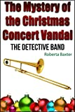 Download The Mystery of The Christmas Concert Vandal (The Detective Band Book 1) in PDF ePUB Free Online
