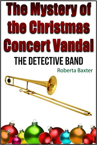 Ebooks Online-Forum herunterladen The Mystery of The Christmas Concert Vandal (The Detective Band Book 1) ePub by Roberta Baxter
