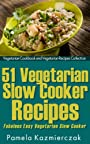 51 Vegetarian Slow Cooker Recipes – Fabulous Easy Vegetarian Slow cooker Recipes (Vegetarian Cookbook and Vegetarian Recipes Collection 10)