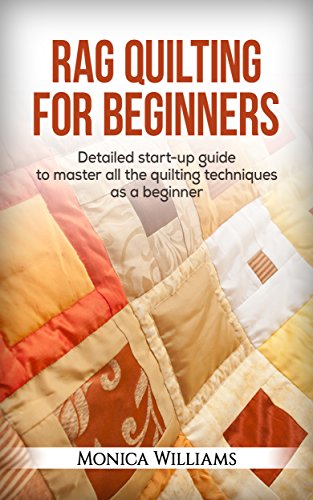 Amazon.com: Rag Quilting for Beginners: Detailed Starter Guide to ... : beginner quilting supplies - Adamdwight.com