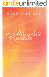"""Akashic Records: """"One True Love""""   A Practical Guide to Access Your Own Akashic Records"""