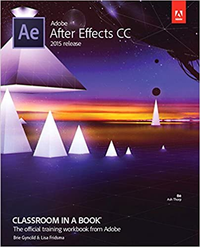 Adobe After Effects Cc Classroom In A Book 2015 Release Lisa