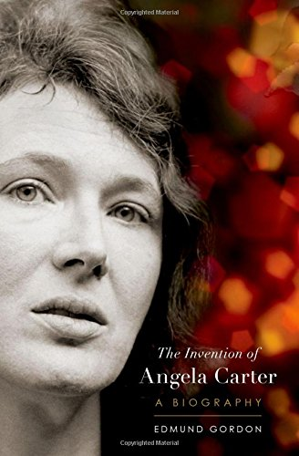 The Invention of Angela Carter: A Biography