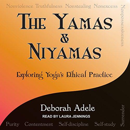 Yamas & Niyamas: Exploring Yoga's Ethical Practice by Tantor Audio