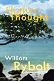 Higher Thought, William Rybolt, 1466903562