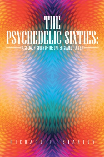 Read Online The Psychedelic Sixties: A Social History of the United States, 1960-69 pdf epub