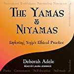 Yamas & Niyamas: Exploring Yoga's Ethical Practice | Deborah Adele