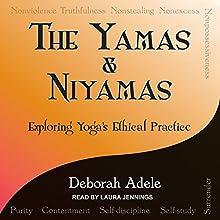 Yamas & Niyamas: Exploring Yoga's Ethical Practice Audiobook by Deborah Adele Narrated by Laura Jennings