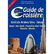 Guide de croisiere - Dubai - Abu Dhabi - Foudjairah Khor Fakkan - Mascate - Khasab