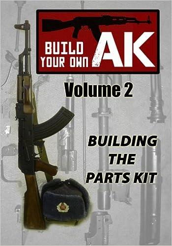 Build Your Own AK: Vol  II: Building the Parts Kit (Volume 2