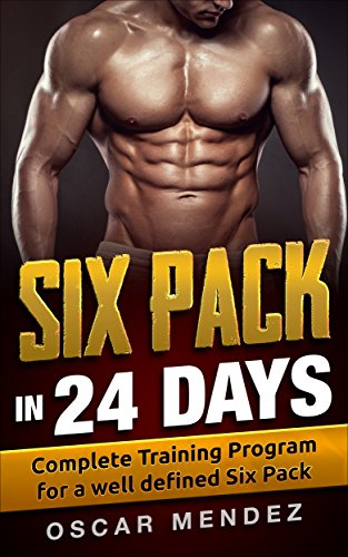 Six Pack in 24 days: Complete Training Program for a well defined Six Pack (Exercises To Get A Flat Stomach Fast)