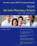 Get into Pharmacy School: Rx for Success!, William D. Figg and Cindy H. Chau, 1607144778