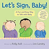 img - for Let's Sign, Baby!: A Fun and Easy Way to Talk with Baby by Kelly Ault (2010-06-07) book / textbook / text book