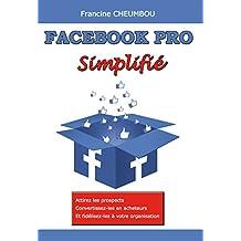 Facebook Pro Simplifié: Attirez les prospects, convertissez-les en clients et fidélisez-les à votre organisation (French Edition)