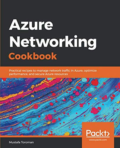 Azure Networking Cookbook: Practical recipes to manage network traffic in Azure, optimize performance, and secure Azure resources