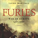 Furies: War in Europe, 1450-1700 | Lauro Martines