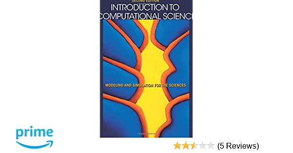 Introduction to computational science modeling and simulation for introduction to computational science modeling and simulation for the sciences second edition angela shiflet george shiflet 9780691160719 amazon fandeluxe Image collections