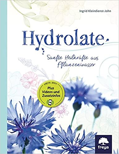 Hydrolate: Helfer aus dem Pflanzenreich von Ingrid Kleindienst-John