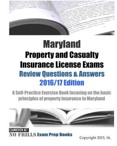 Download Maryland Property and Casualty Insurance License Exams Review Questions & Answers 2016/17 Edition: A Self-Practice Exercise Book focusing on the basic principles of property insurance in Maryland Pdf