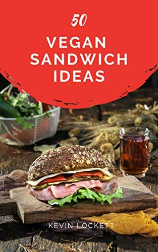 50 Vegan Sandwich Ideas by Kevin Lockett