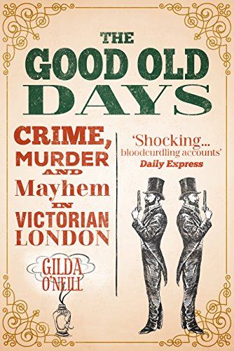 The Good Old Days: Poverty, Crime and Terror in Victorian London cover