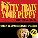 How to Potty Train Your Puppy Audiobook by Thomas A. Beitz Narrated by Lenette Wdowiasz