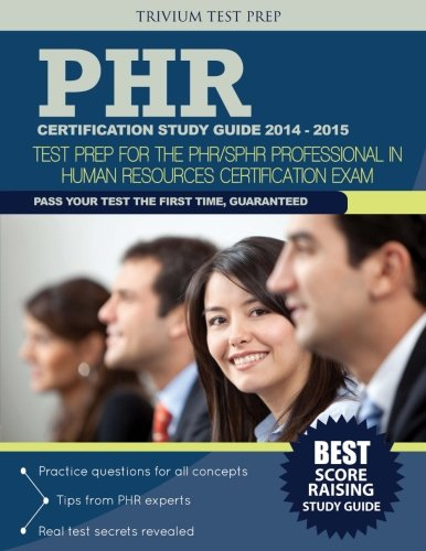 PHR Certification Study Guide 2014-2015: Test Prep for the PHR/SPHR Professional in Human Resources Certification Exam