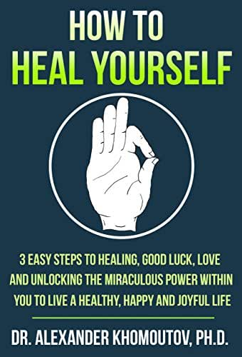 How to Heal Yourself: 3 Easy Steps to Healing, Good Luck, Love and Unlocking the Miraculous Power within You to Live a Healthy, Happy and Joyful Life