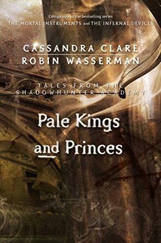 Pale Kings and Princes (Tales from the Shadowhunter Academy Book 6) Pdf