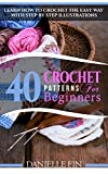 Crochet: 40 Crochet Patterns for Beginners: Learn How to Crochet the Easy Way with Step by Step Illustrations (Crocheting, Knitting, Sewing)