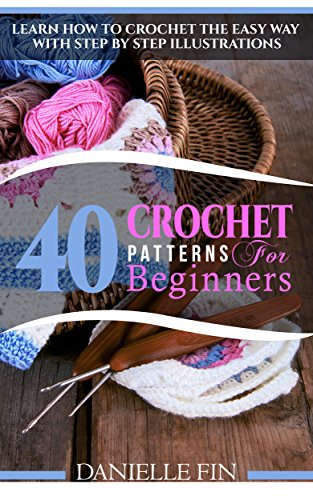 Crochet 40 Crochet Patterns For Beginners Learn How To Crochet The