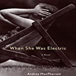 When She Was Electric | Andrea MacPherson