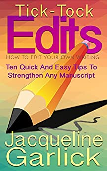 Tick-Tock Edits: How To Edit Your Own Writing: Ten Quick and Easy Tips To Strengthen Any Manuscript by [Garlick, Jacqueline]
