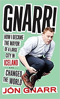 Gnarr: How I Became the Mayor of a Large City in Iceland and Changed the World by Jon Gnarr (4-Sep-2014)