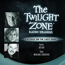 Passage on the Lady Anne: The Twilight Zone Radio Dramas Radio/TV Program by Charles Beaumont Narrated by Rosalyn Ayres, Stacy Keach
