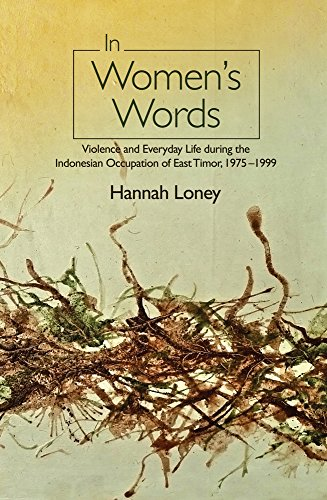 In Women's Words: Violence and Everyday Life during the Indonesian Occupation of East Timor, 1975-1999 (Asian & Asian American -