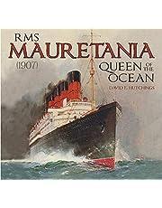 RMS Mauretania (1907): Queen of the Ocean
