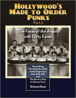 Hollywood's Made to Order Punks Part 3: The Faces of the Angels with Dirty Faces by Richard Roat (2015-06-05)