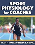 Sport Physiology for Coaches, Brian Sharkey, Steven Gaskill, 0736051724