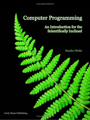 Computer Programming: An Introduction for the Scientifically Inclined