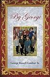 By George, George Russell Gardner, 1466979933