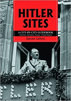 By Steven Lehrer Hitler Sites: A City-by-city Guidebook (Austria, Germany, France, United States)