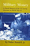 img - for Military Money: A Fiscal History of the U.S. Army Overseas in World War II book / textbook / text book