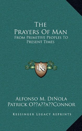The Prayers Of Man: From Primitive Peoples To Present Times PDF