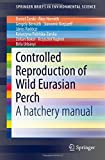 img - for Controlled Reproduction of Wild Eurasian Perch: A hatchery manual (SpringerBriefs in Environmental Science) book / textbook / text book