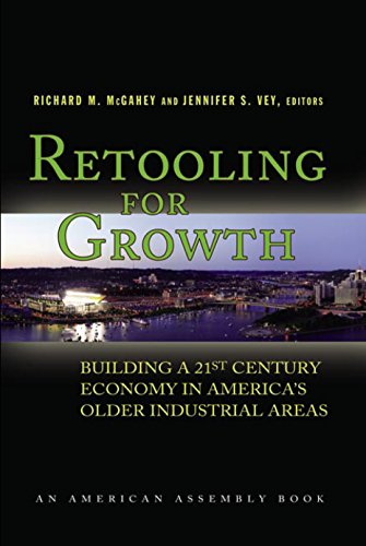 Retooling for Growth: Building a 21st Century Economy in America's Older Industrial Areas (American Assembly)
