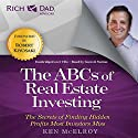 Rich Dad Advisors: ABCs of Real Estate Investing: The Secrets of Finding Hidden Profits Most Investors Miss Audiobook by Ken McElroy Narrated by Garrett Sutton