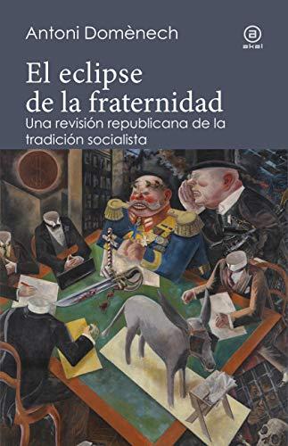 El eclipse de la fraternidad. Una revisión republicana de la tradición socialista (Reverso nº 8) por Antoni Domènech
